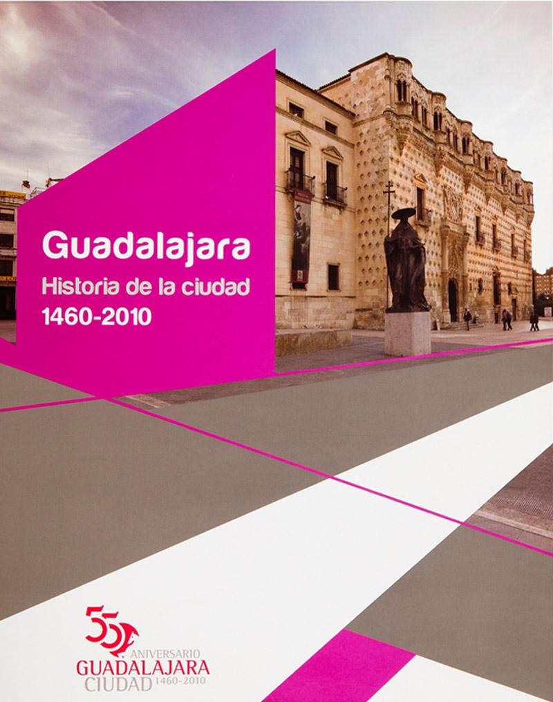 Guadalajara. Historia de la ciudad 1460-2010