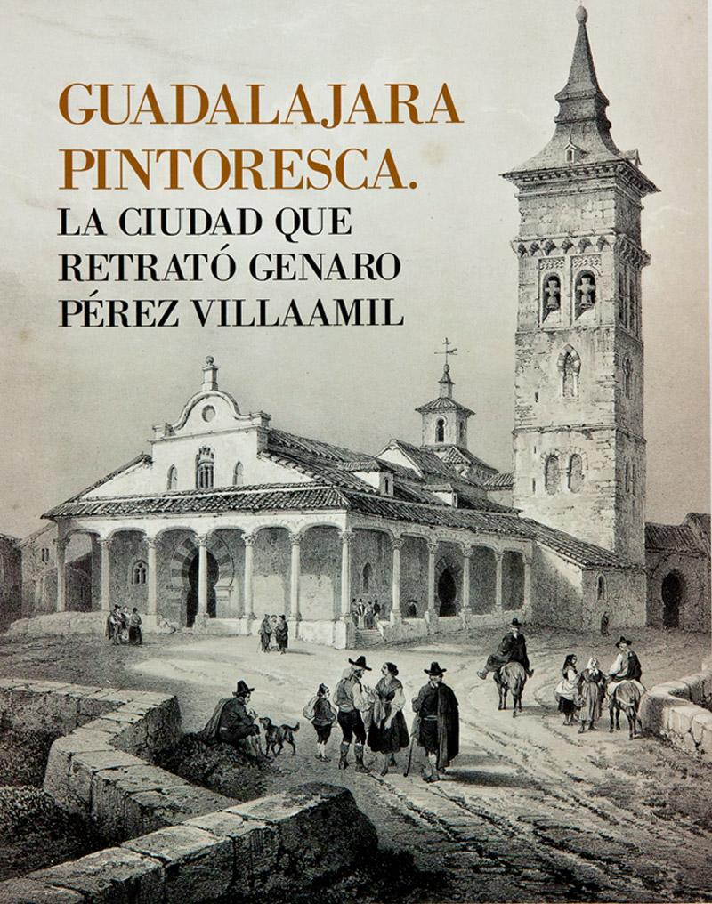 Guadalajara Pintoresca. La ciudad que retrató Genaro Pérez Villaamil